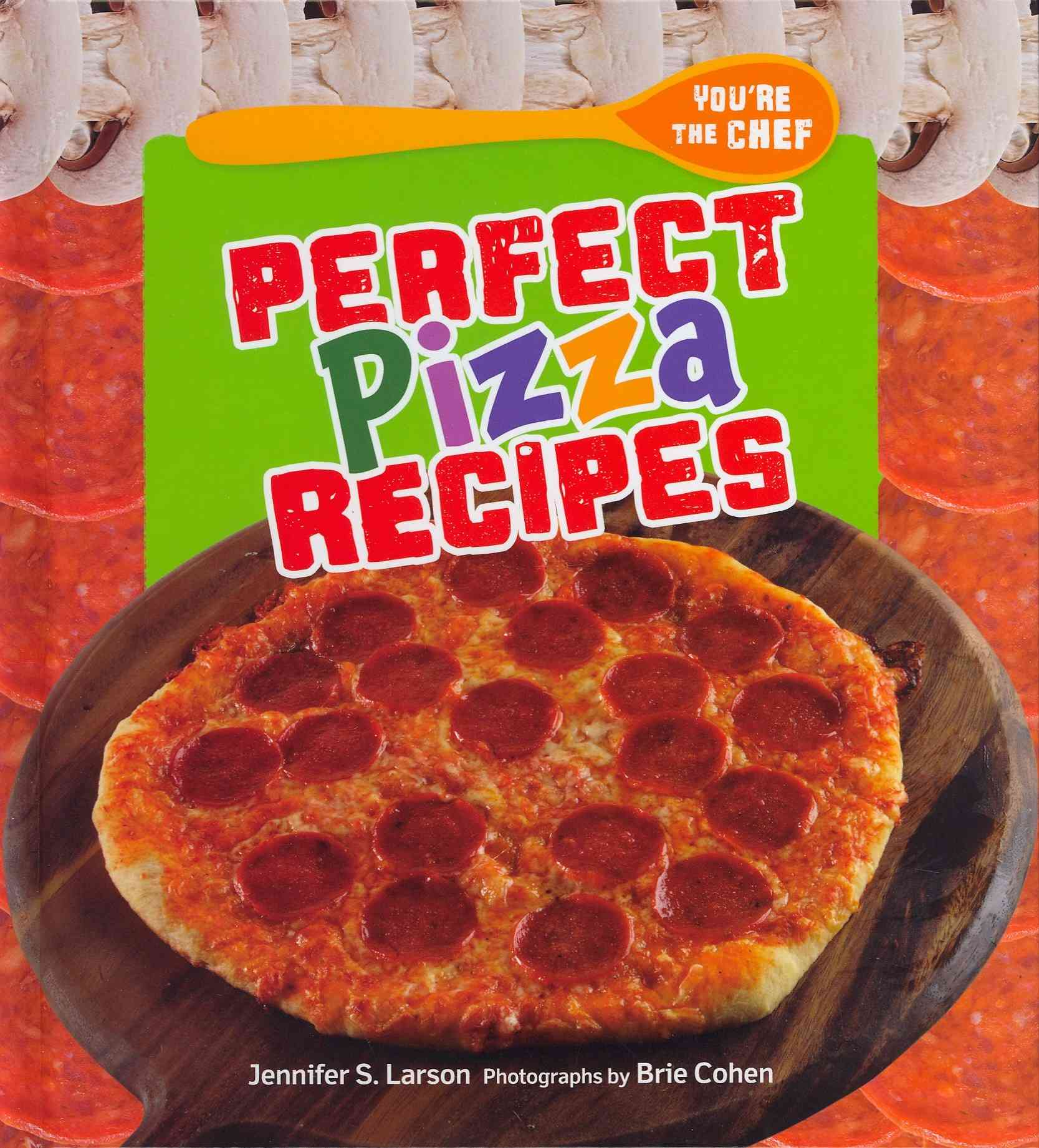 Perfect Pizza Recipes By Larson, Jennifer S.